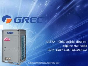 ULTRA Cirkulacijska dizalica topline zrak-voda 2015 GREE CAC PROMOCIJA ALWAYS BETTER CAC SOLUTION FROM GREE
