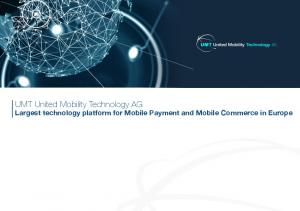 UMT United Mobility Technology AG Largest technology platform for Mobile Payment and Mobile Commerce in Europe