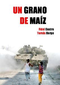 UN GRANO DE MAÍZ. Fidel Castro Tomás Borge