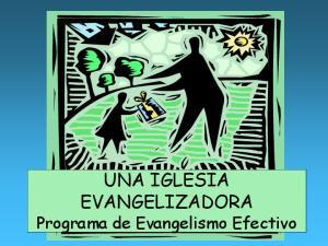 UNA IGLESIA EVANGELIZADORA Programa de Evangelismo Efectivo