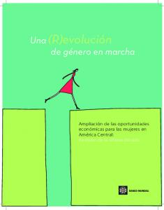 Una (R)evolución de género en marcha. Ampliación de las oportunidades económicas para las mujeres en América Central: Revisión de la última década