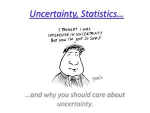 Uncertainty, Statistics. and why you should care about uncertainty