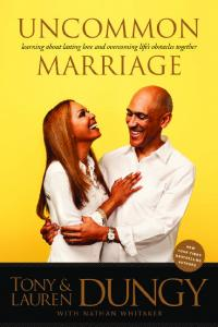 uncommon marriage tony & lauren learning about lasting love and overcoming life s obstacles together with nathan whitaker