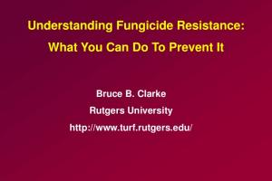 Understanding Fungicide Resistance: What You Can Do To Prevent It. Bruce B. Clarke Rutgers University