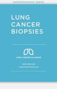 UNDERSTANDING SERIES LUNG CANCER BIOPSIES LungCancerAlliance.org