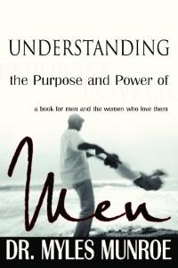 UNDERSTANDING THE PURPOSE AND POWER OF MEN a book for men and the women who love them