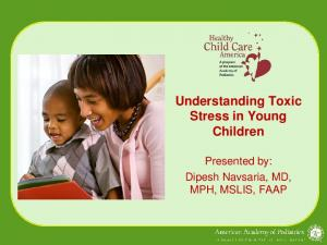 Understanding Toxic Stress in Young Children. Presented by: Dipesh Navsaria, MD, MPH, MSLIS, FAAP