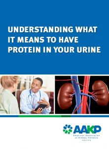 Understanding Your Hemodialysis Access Options UNDERSTANDING WHAT IT MEANS TO HAVE PROTEIN IN YOUR URINE