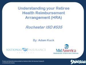 Understanding your Retiree Health Reimbursement Arrangement (HRA) Rochester ISD #535 By: Adam Kuck