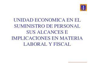 UNIDAD ECONOMICA EN EL SUMINISTRO DE PERSONAL SUS ALCANCES E IMPLICACIONES EN MATERIA LABORAL Y FISCAL