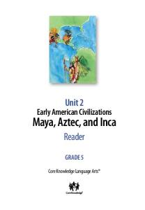 Unit 2. Early American Civilizations. Maya, Aztec, and Inca. Reader GRADE 5. Core Knowledge Language Arts