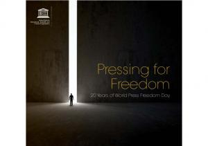 United Nations Educational, Scienti c and Cultural Organization. Pressing for Freedom. 20 Years of World Press Freedom Day