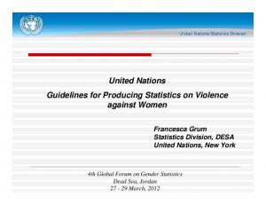 United Nations Guidelines for Producing Statistics on Violence against Women. Francesca Grum Statistics Division, DESA United Nations, New York