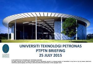 UNIVERSITI TEKNOLOGI PETRONAS PTPTN BRIEFING 25 JULY 2015