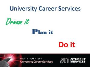 University Career Services. Dream it. Plan it. Do it