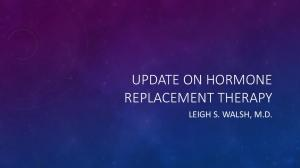 UPDATE ON HORMONE REPLACEMENT THERAPY LEIGH S. WALSH, M.D