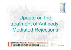 Update on the treatment of Antibody- Mediated Rejections. D. Glotz