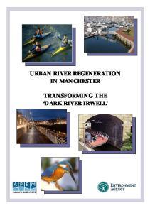 URBAN RIVER REGENERATION IN MANCHESTER TRANSFORMING THE DARK RIVER IRWELL