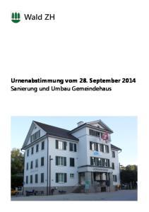 Urnenabstimmung vom 28. September 2014 Sanierung und Umbau Gemeindehaus