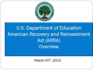 U.S. Department of Education American Recovery and Reinvestment Act (ARRA) Overview. March 30 th, 2010