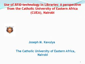 Use of RFID technology in Libraries: A perspective from the Catholic University of Eastern Africa (CUEA), Nairobi Joseph M