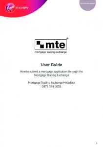 User Guide. How to submit a mortgage application through the Mortgage Trading Exchange. Mortgage Trading Exchange Helpdesk