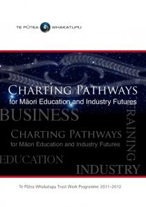 USINESS INDUSTRY TRAINING. Charting Pathways DUCATION. Charting Pathways. for Mäori Education and Industry Futures