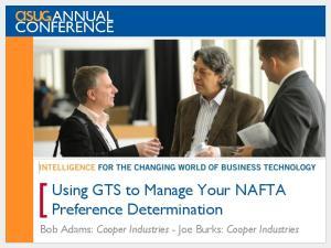 Using GTS to Manage Your NAFTA Preference Determination. Bob Adams: Cooper Industries - Joe Burks: Cooper Industries