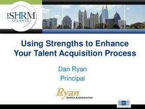 Using Strengths to Enhance Your Talent Acquisition Process. Dan Ryan Principal