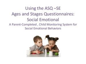 Using the ASQ SE Ages and Stages Questionnaires: Social Emotional A Parent-Completed, Child Monitoring System for Social Emotional Behaviors