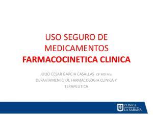 USO SEGURO DE MEDICAMENTOS FARMACOCINETICA CLINICA. JULIO CESAR GARCIA CASALLAS QF MD Msc DEPARTAMENTO DE FARMACOLOGIA CLINICA Y TERAPEUTICA