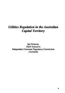 Utilities Regulation in the Australian Capital Territory. Ian Primrose, Chief Executive Independent Consumer Regulatory Commission (Australia)