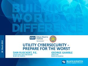 UTILITY CYBERSECURITY - PREPARE FOR THE WORST