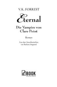 V. K. FORREST. Eternal. Die Vampire von Clare Point. Roman. Aus dem Amerikanischen von Barbara Imgrund