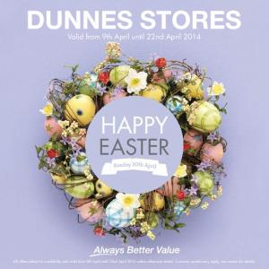 Valid from 9th April until 22nd April 2014 HAPPY EASTER