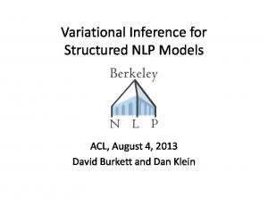 Variational Inference for Structured NLP Models. ACL, August 4, 2013 David Burkett and Dan Klein