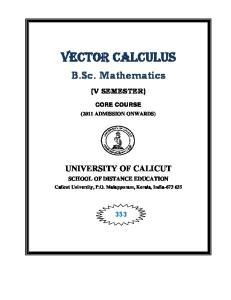 VECTOR CALCULUS. B.Sc. Mathematics (V SEMESTER) CORE COURSE (2011 ADMISSION ONWARDS) UNIVERSITY OF CALICUT SCHOOL OF DISTANCE EDUCATION