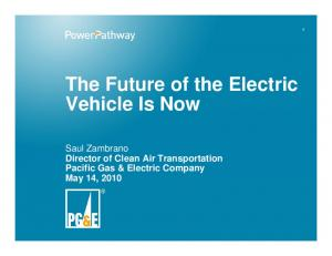 Vehicle Is Now. Saul Zambrano Director of Clean Air Transportation Pacific Gas & Electric Company