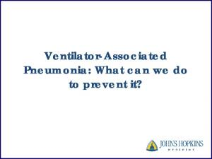 Ventilator-Associated Pneumonia: What can we do to prevent it?
