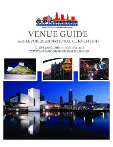 VENUE GUIDE 2016 REPUBLICAN NATIONAL CONVENTION CLEVELAND, OHIO JULY 18-21, 2016