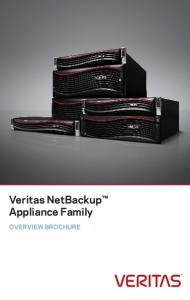 Veritas NetBackup Appliance Family OVERVIEW BROCHURE