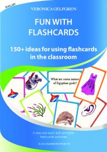 VERONICA GELFGREN FUN WITH FLASHCARDS ideas for using flashcards in the classroom. A resource book with printable flashcards activities