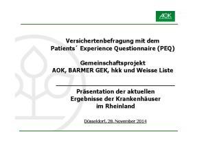 Versichertenbefragung mit dem Patients Experience Questionnaire(PEQ) Gemeinschaftsprojekt AOK, BARMER GEK, hkk und Weisse Liste