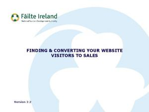 Version 2.2 FINDING & CONVERTING YOUR WEBSITE VISITORS TO SALES