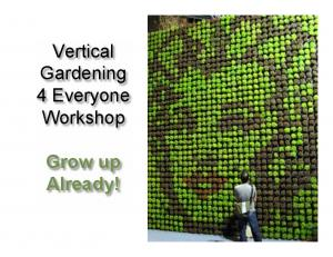 Vertical Gardening 4 Everyone Workshop. Grow up Already!