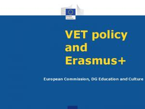 VET policy and Erasmus+ European Commission, DG Education and Culture