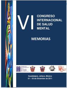 VI CONGRESO INTERNACIONAL DE SALUD MENTAL CONGRESO INTERNACIONAL DE SALUD MENTAL MEMORIAS. Guadalajara, Jalisco, México de Diciembre de 2011