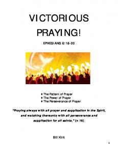 VICTORIOUS PRAYING! EPHESIANS 6: The Pattern of Prayer The Power of Prayer The Perseverance of Prayer