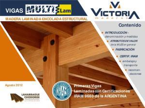 VIGAS. Contenido. Primeras Vigas Laminadas con Certificaciones IRAM 9660 de la ARGENTINA MADERA LAMINADA ENCOLADA ESTRUCTURAL
