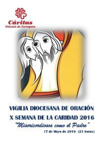VIGILIA DIOCESANA DE ORACIÓN X SEMANA DE LA CARIDAD Misericordiosos como el Padre. 17 de Mayo de 2016 (21 horas)